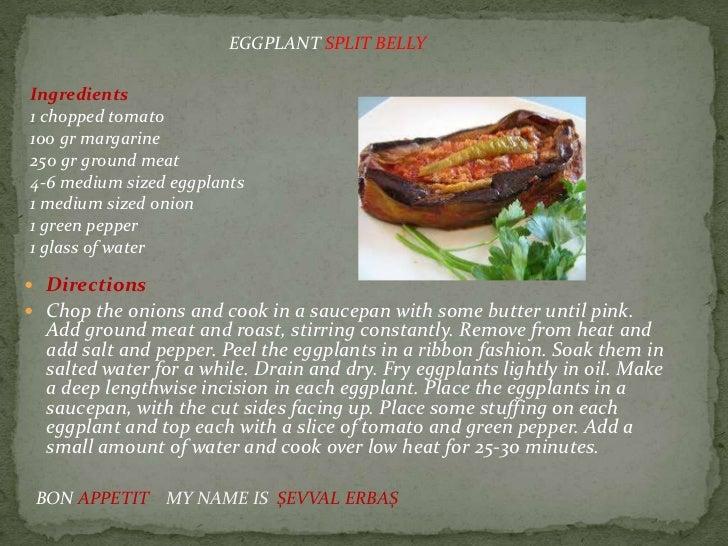 EGGPLANT SPLIT BELLYIngredients1 chopped tomato100 gr margarine250 gr ground meat4-6 medium sized eggplants1 medium sized ...