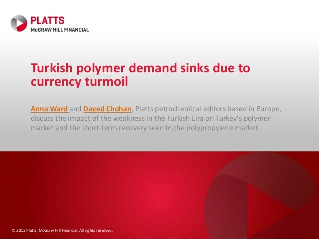 Turkish polymer demand sinks due to currency turmoil Anna Ward and Daved Chohan, Platts petrochemical editors based in Eur...