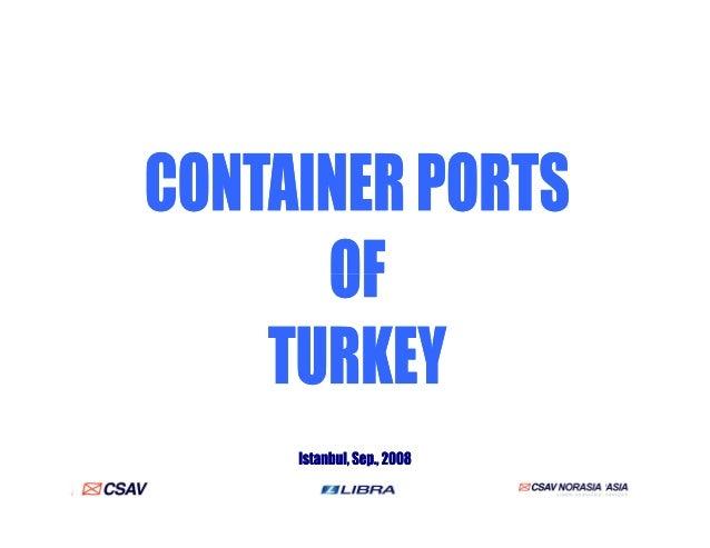 Synopsis of Ports• Map of Mediterranean• Map of Turkey• Marmara region– Istanbul Terminals:• Plans of Istanbul European Si...