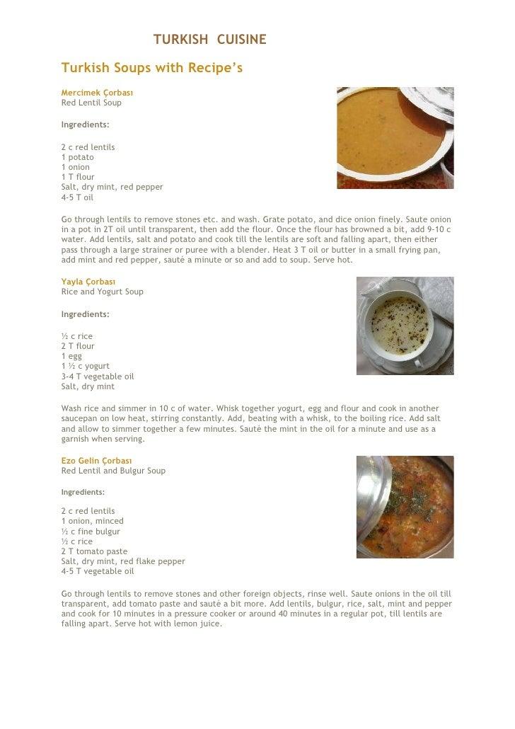 TURKISH CUISINETurkish Soups with Recipe'sMercimek ÇorbasıRed Lentil SoupIngredients:2 c red lentils1 potato1 onion1 T flo...