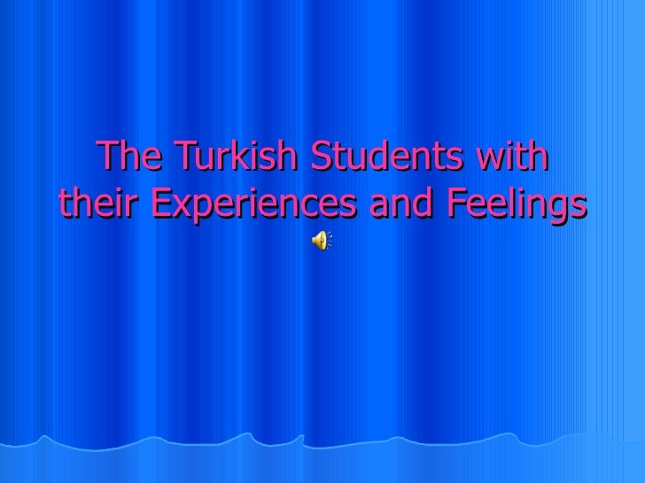 The Turkish Students with their Experiences and Feelings