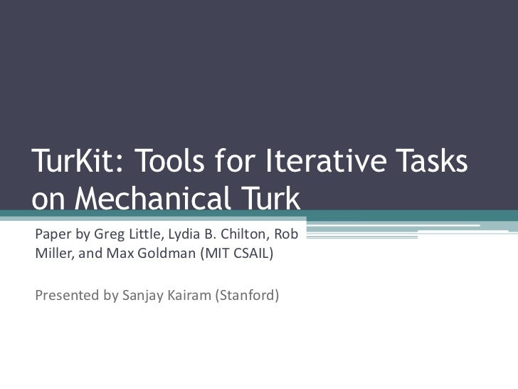 TurKit: Tools for Iterative Tasks on Mechanical Turk<br />Paper by Greg Little, Lydia B. Chilton, Rob Miller, and Max Gold...