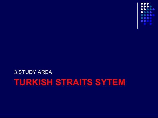 3.STUDY AREA  TURKISH STRAITS SYTEM