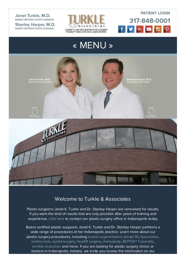« MENU » Welcome to Turkle & Associates Plastic surgeons Janet K. Turkle and Dr. Stanley Harper are renowned for results. ...