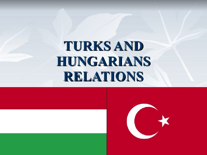 TURKS AND HUNGARIANS RELATIONS