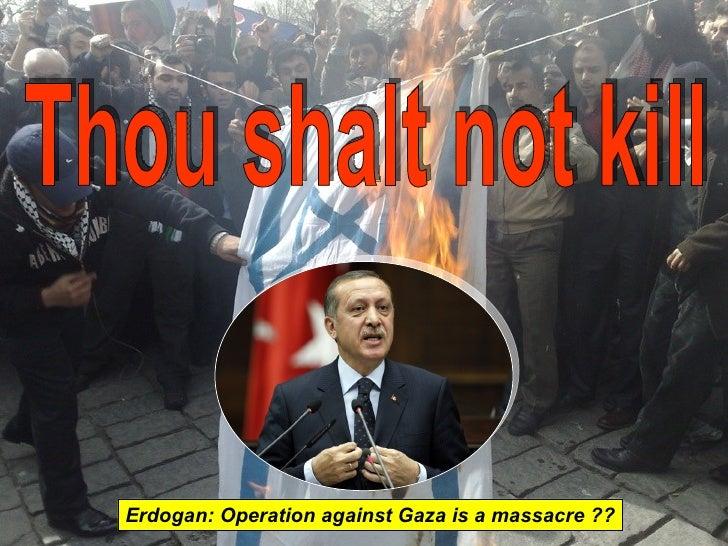 Thou shalt not kill Erdogan: Operation against Gaza is a massacre ??
