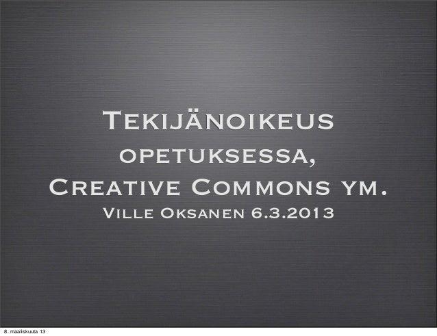 Tekijänoikeus                        opetuksessa,                    Creative Commons ym.                       Ville Oksa...