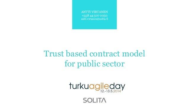 Trust based contract model for public sector ANTTI VIRTANEN +358 44 507 0050 antti.virtanen@solita.fi