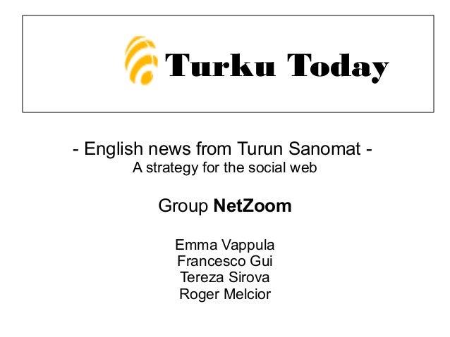 - English news from Turun Sanomat - A strategy for the social web Group NetZoom Emma Vappula Francesco Gui Tereza Sirova R...