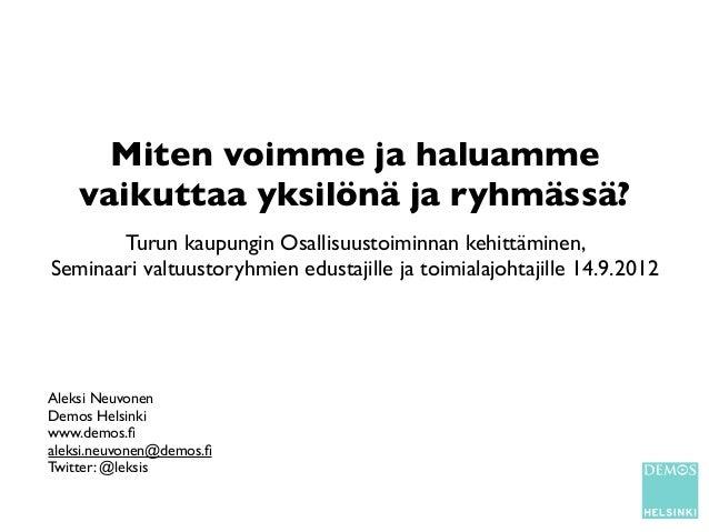 Miten voimme ja haluamme    vaikuttaa yksilönä ja ryhmässä?       Turun kaupungin Osallisuustoiminnan kehittäminen,Seminaa...