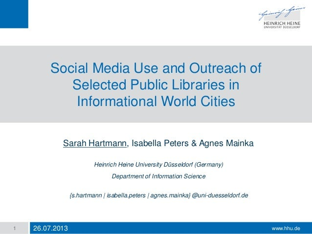 www.hhu.de Social Media Use and Outreach of Selected Public Libraries in Informational World Cities Sarah Hartmann, Isabel...