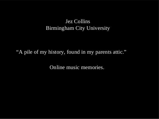"Jez Collins Birmingham City University ""A pile of my history, found in my parents attic."" Online music memories."