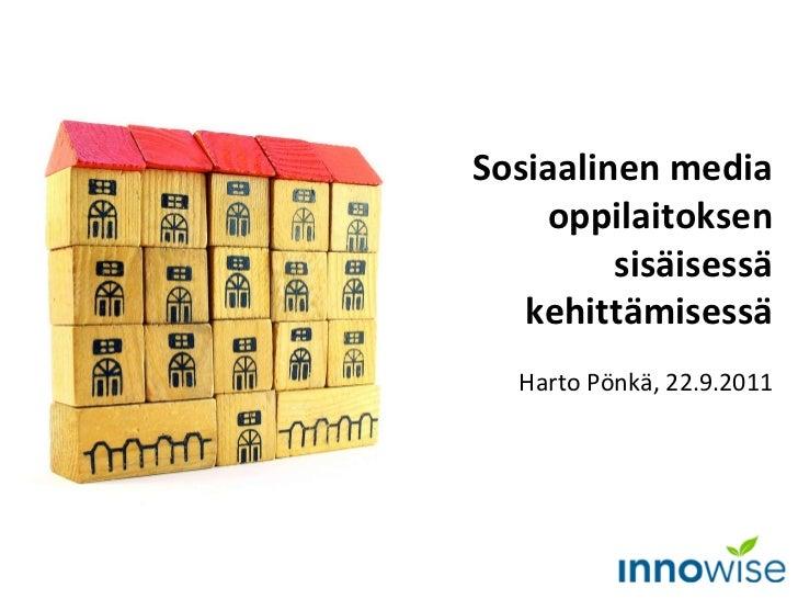 Sosiaalinen media oppilaitoksen sisäisessä kehittämisessä Harto Pönkä, 22.9.2011