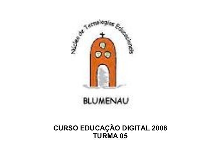 CURSO EDUCAÇÃO DIGITAL 2008 TURMA 05