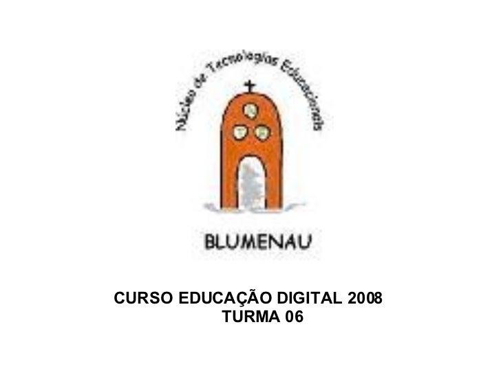 CURSO EDUCAÇÃO DIGITAL 2008 TURMA 06
