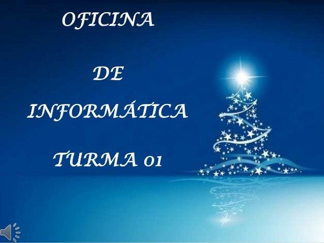 OFICINA DE INFORMÁTICA TURMA 01