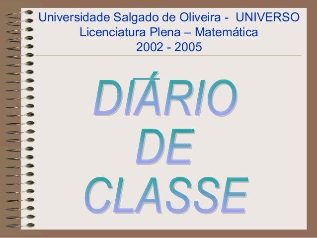 Universidade Salgado de Oliveira - UNIVERSO       Licenciatura Plena – Matemática                 2002 - 2005