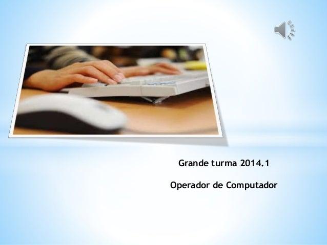 Grande turma 2014.1 Operador de Computador
