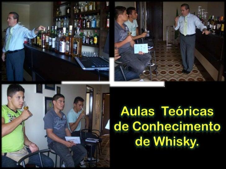 Aulas  Teóricas  de Conhecimento de Whisky. <br />
