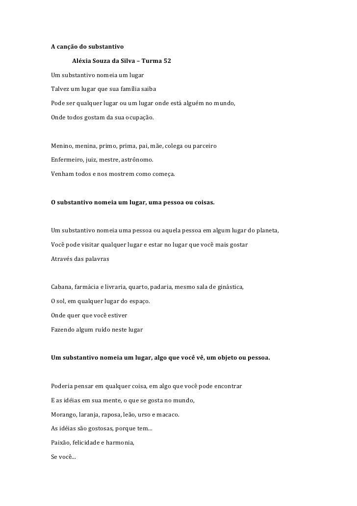 A canção do substantivo          Aléxia Souza da Silva – Turma 52  Um substantivo nomeia um lugar  Talvez um lugar que sua...