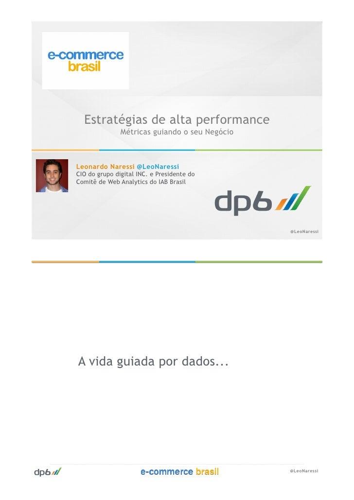 Estratégias de alta performance               Métricas guiando o seu NegócioLeonardo Naressi @LeoNaressiCIO do grupo digit...