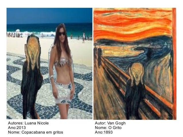 Autores: Luana Nicole Ano:2013 Nome: Copacabana em gritos Autor: Van Gogh Nome: O Grito Ano:1893