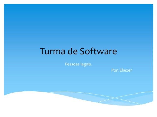 Turma de Software Pessoas legais. Por: Eliezer