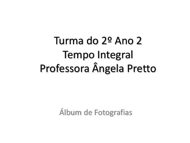 Turma do 2º Ano 2 Tempo Integral Professora Ângela Pretto Álbum de Fotografias
