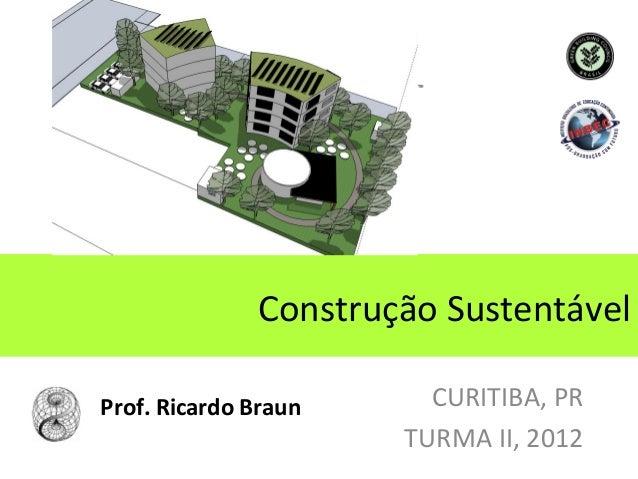 Construção SustentávelProf. Ricardo Braun     CURITIBA, PR                      TURMA II, 2012