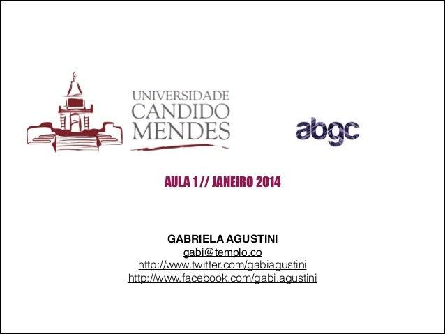 AULA 1 // JANEIRO 2014  GABRIELA AGUSTINI! gabi@templo.co! http://www.twitter.com/gabiagustini http://www.facebook.com/gab...