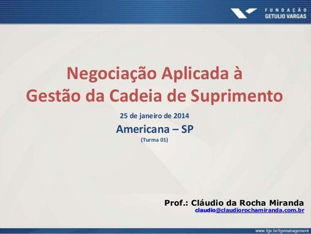 Negociação Aplicada à Gestão da Cadeia de Suprimento 25 de janeiro de 2014 Americana – SP (Turma 01) Prof.: Cláudio da Roc...