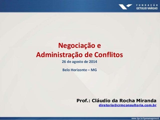 Negociação e  Administração de Conflitos  26 de agosto de 2014  Belo Horizonte – MG  Prof.: Cláudio da Rocha Miranda  dire...