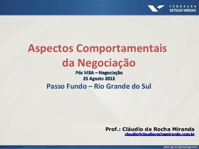 Aspectos Comportamentais da Negociação Pós MBA – NegociaçãoPós MBA – Negociação 25 Agosto 201225 Agosto 2012 Passo Fundo –...