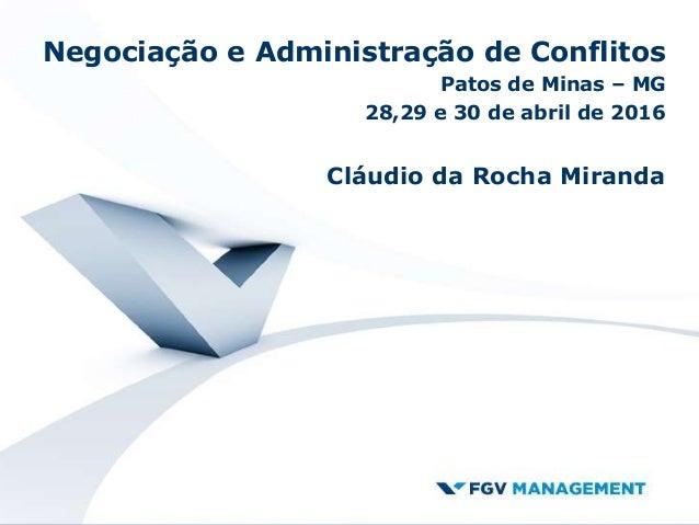 Negociação e Administração de Conflitos Patos de Minas – MG 28,29 e 30 de abril de 2016 Cláudio da Rocha Miranda