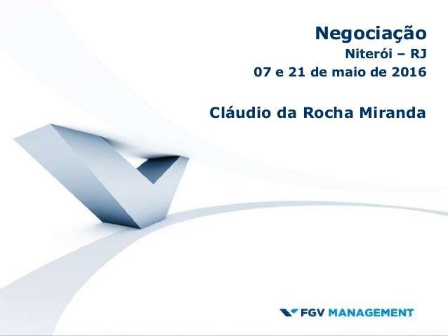 Negociação Niterói – RJ 07 e 21 de maio de 2016 Cláudio da Rocha Miranda