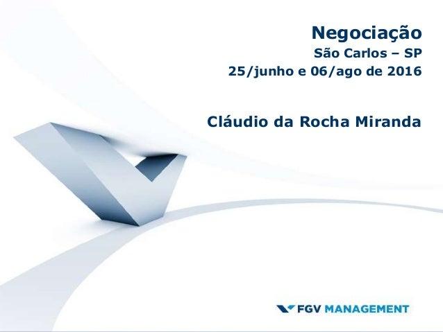 Negociação São Carlos – SP 25/junho e 06/ago de 2016 Cláudio da Rocha Miranda