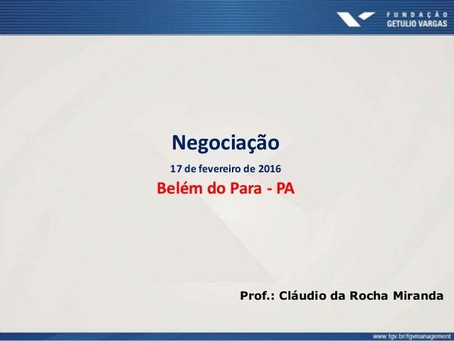 Negociação 17 de fevereiro de 2016 Belém do Para - PA Prof.: Cláudio da Rocha Miranda