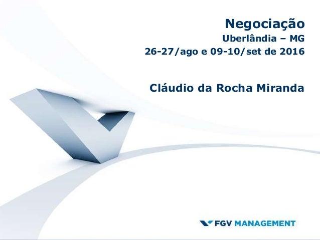 Negociação Uberlândia – MG 26-27/ago e 09-10/set de 2016 Cláudio da Rocha Miranda