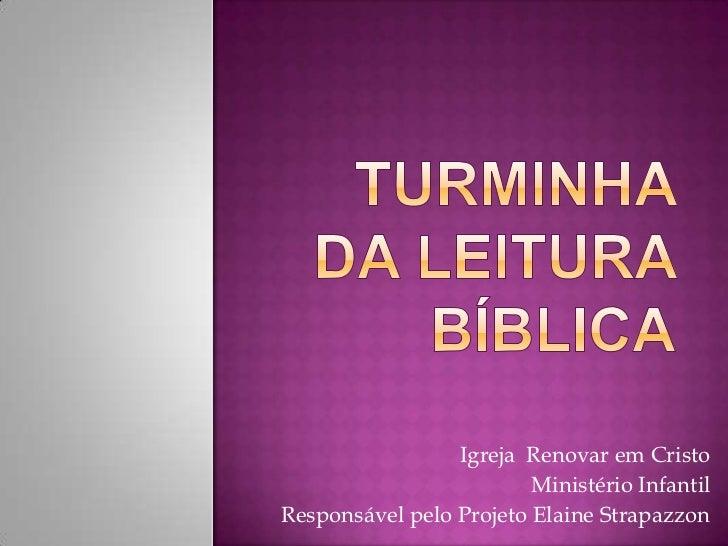 Igreja Renovar em Cristo                         Ministério InfantilResponsável pelo Projeto Elaine Strapazzon