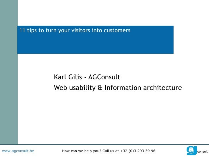 11 tips to turn your visitors into customers Karl Gilis - AGConsult Web usability & Information architecture