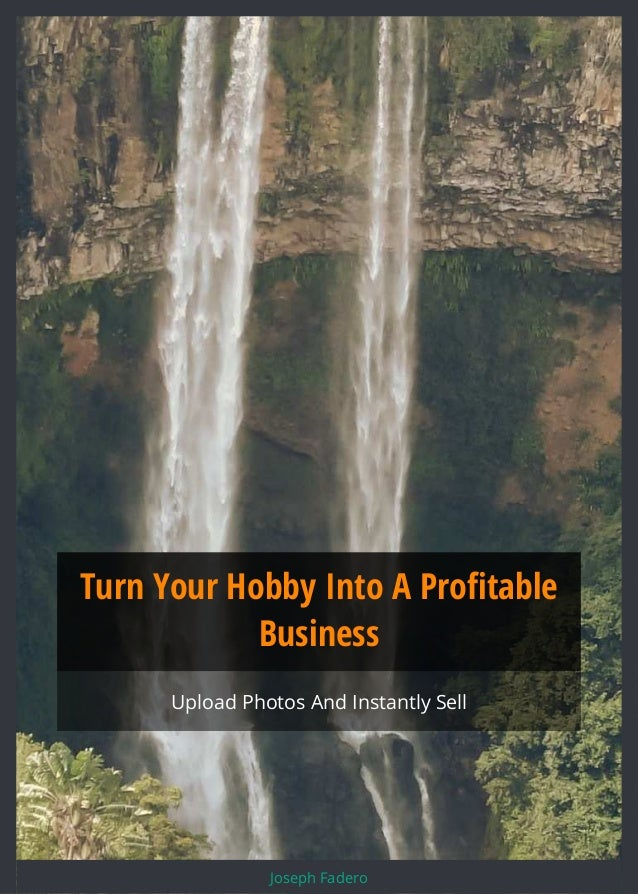 Turn Your Hobby Into A Profitable Business Upload Photos And Instantly Sell Joseph Fadero