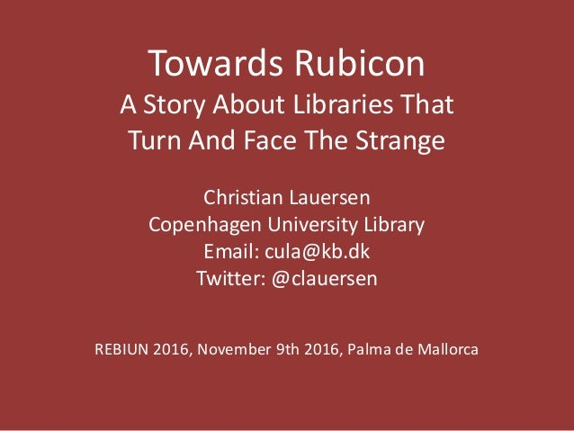 Towards Rubicon A Story About Libraries That Turn And Face The Strange Christian Lauersen Copenhagen University Library Em...
