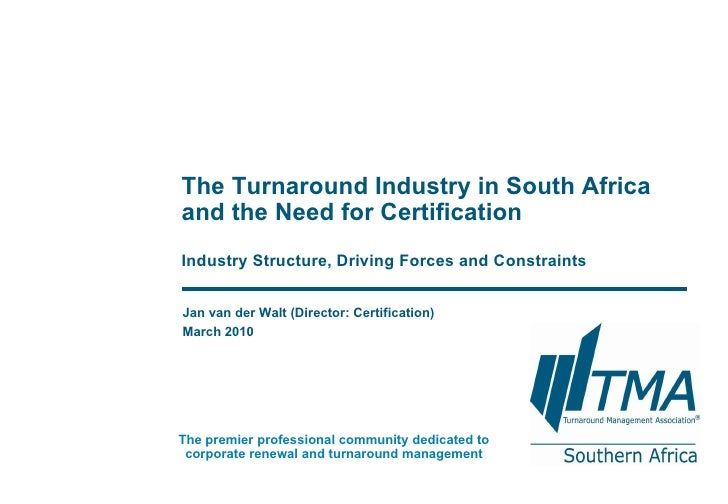 Jan van der Walt (Director: Certification) March 2010 The Turnaround Industry in South Africa and the Need for Certificati...