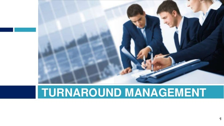 TURNAROUND MANAGEMENT                        1