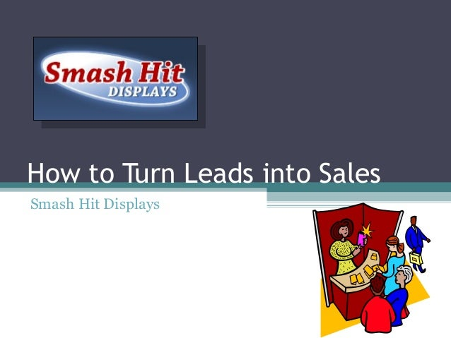 How to Turn Leads into Sales Smash Hit Displays