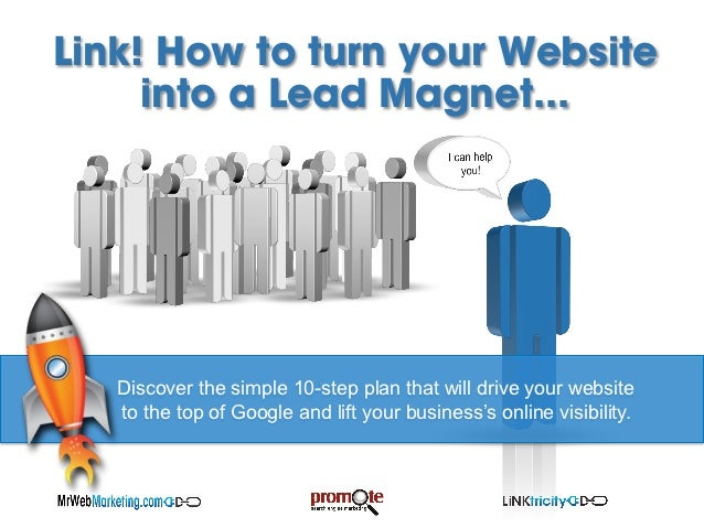 Link! How to turn your Website     into a Lead Magnet...   Discover the simple 10-step plan that will drive your website  ...