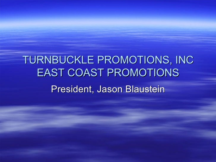 TURNBUCKLE PROMOTIONS, INC EAST COAST PROMOTIONS President, Jason Blaustein