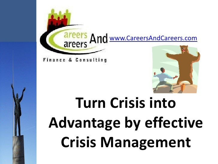 www.CareersAndCareers.com        Turn Crisis into Advantage by effective  Crisis Management