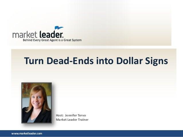 www.marketleader.com Turn Dead-Ends into Dollar Signs Host: Jennifer Tervo Market Leader Trainer