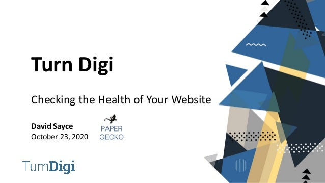 Turn Digi Checking the Health of Your Website David Sayce October 23, 2020
